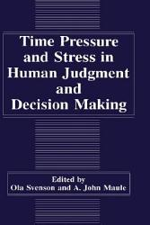 Time Pressure And Stress In Human Judgment And Decision Making Book PDF