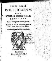 Politicorum Sive Civilis Doctrinae Libri Sex ; Additae Notae auctiores, tum & De Una Religione liber