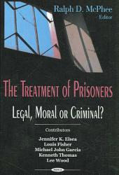 The Treatment of Prisoners: Legal, Moral Or Criminal?