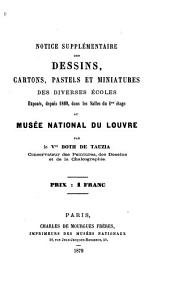 Notice supplémentaire des dessins, cartons, pastels et miniatures des diverses écoles exposés, depuis 1869, dans les salles du 1er étage au Musée national du Louvre