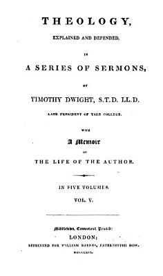 Theology explained and defended  sermons  with a memoir  by S  E  Dwight  of the life of the author PDF