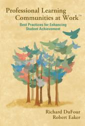 <p>Professional Learning Communities at WorkTM</p>: Best Practices for Enhancing Students Achievement, Edition 2