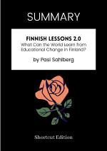 SUMMARY - Finnish Lessons 2.0: What Can The World Learn From Educational Change In Finland By Pasi Sahlberg