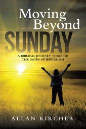 Moving Beyond Sunday: A Biblical Journey Through the Gates of Jerusalem