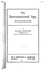 The international spy: being the secret history of the Russo- Japanese war