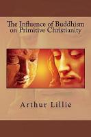 The Influence of Buddhism on Primitive Christianity PDF