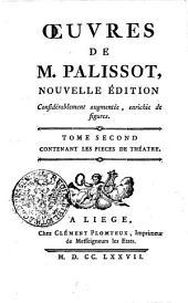 OEUVRES DE M. PALISSOT: NOUVELLE ÉDITION Considérablement augmentée, enrichie de figures. TOME SECOND, CONTENANT LES PIECES DE THÉATRE, Volume2