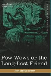 Pow Wows Or The Long Lost Friend Book PDF
