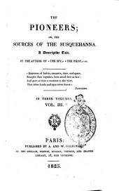 """The Pioneers: Or, the Sources of the Susquehanna. A Descriptive Tale. By the Author of """"The Spy,"""" """"The Pilot,"""" Etc. ..."""