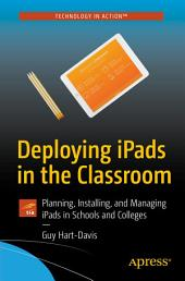 Deploying iPads in the Classroom: Planning, Installing, and Managing iPads in Schools and Colleges