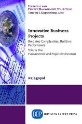 Innovative Business Projects: Breaking Complexities, Building Performance, Volume One: Fundamentals and Project Environment