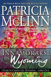 Innamorarsi In Wyoming, I Fiori di Campo del Wyoming -- Libro 3