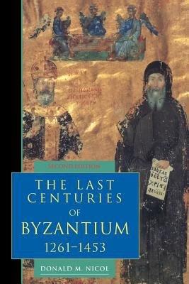 The Last Centuries of Byzantium  1261 1453 PDF