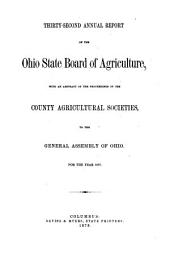 Annual Report of the Ohio State Board of Agriculture: With an Abstract of the Proceedings of the County Agricultural Societies, to the General Assembly of Ohio ..., Volume 32