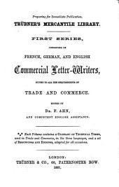 German Commercial Letter-writer: A Complete Series of Letters, Circulars, and Forms, Suited to All the Requirements of Trade and Commerce; with a German, French, and English Glossary of All Technical Terms; and an Appendix of Suitable and Business-like Beginnings and Endings