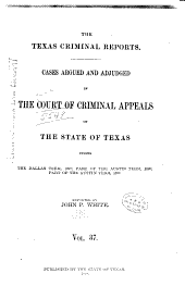 The Texas Criminal Reports: Cases Argued and Adjudged in the Court of Criminal Appeals of the State of Texas, Volume 37