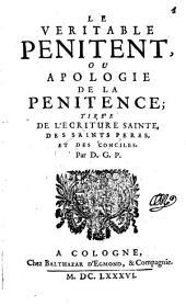 Le veritable penitent ou apologie de la penitence; tiree de l'ecriture sainte, des saints peres et des conciles