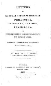 Letters on natural and experimental philosophy, chemistry, anatomy, physiology and other branches of science