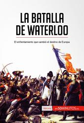 La batalla de Waterloo: El enfrentamiento que cambió el destino de Europa