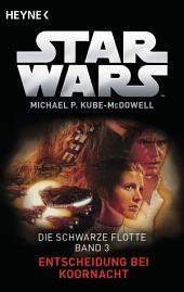 Star WarsTM: Entscheidung bei Koornacht: Die Schwarze Flotte - Bd. 3 - Roman