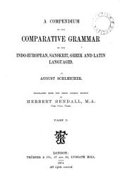 A Compendium of the Comparative Grammar of the Indo-European, Sanskrit, Greek and Latin Languages: Part 1