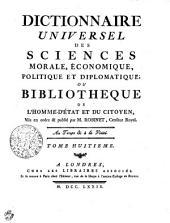 DICTIONNAIRE UNIVERSEL DES SCIENCES MORALE, ÉCONOMIQUE, POLITIQUE ET DIPLOMATIQUE: OU BIBLIOTHEQUE DE L'HOMME-D'ÉTAT ET DU CITOYEN.. TOME HUITIEME, Volume8