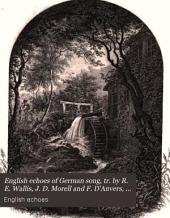 English echoes of German song, tr. by R. E. Wallis, J. D. Morell and F. D'Anvers, ed. by N. D'Anvers