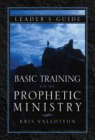Basic Training for the Prophetic Ministry Leader s Guide PDF