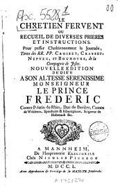 """""""Le"""" Chretien Fervent: Ou Recueil De Diverses Prieres Et Instructions. Pour Passer Chrétiennement la Journée"""