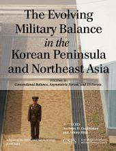 The Evolving Military Balance in the Korean Peninsula and Northeast Asia: Conventional Balance, Asymmetric Forces, and U.S. Forces