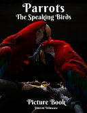 Parrots The Speaking Birds Picture Book