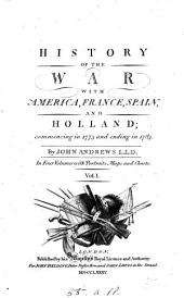 History of the war with America, France, Spain, and Holland: commencing in 1775 and ending in 1783, Volume 1