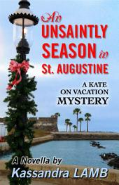 An Unsaintly Season in St. Augustine: A Kate on Vacation Mystery