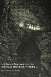 Celebrated American Caverns, Especially Mammoth, Wyandot, and Luray: Together with Historical, Scientific, and Descriptive Notices of Caves and Grottoes in Other Lands