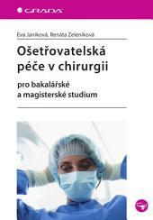 Ošetřovatelská péče v chirurgii: pro bakalářské a magisterské studium
