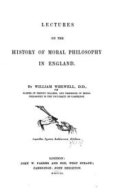 Lectures on the History of Moral Philosophy in England: Volume 1