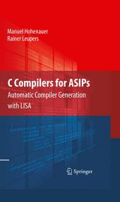 C Compilers for ASIPs: Automatic Compiler Generation with LISA