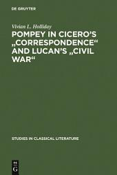 "Pompey in Cicero's ""Correspondence"" and Lucan's ""Civil war"""