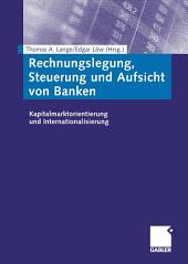 Rechnungslegung, Steuerung und Aufsicht von Banken: Kapitalmarktorientierung und Internationalisierung