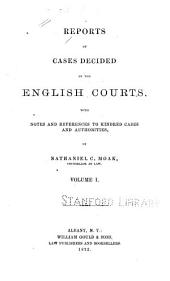 Reports of Cases Decided by the English Courts: With Notes and References to Kindred Cases and Authorities, Volume 1