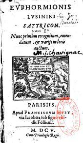Euphormionis Lusinini Satyricon, nunc primum recognitum, emendatum et variis in locis auctum. Pars prima