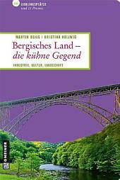 Bergisches Land - die kühne Gegend: Industrie.Kultur.Landschaft