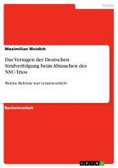 Das Versagen der Deutschen Strafverfolgung beim Abtauchen des NSU-Trios: Welche Behörde war verantwortlich?