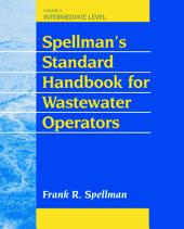 Spellman's Standard Handbook for Wastewater Operators: Intermediate Level, Volume 2