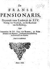 De Franse Pensionaris, pleytende voor Lodewijk de XIV. ... en den Kardinaal van Furstenberg, tegen Innocentius de XI., Paus van Romen, en Prins Clemens van Beyeren, Verkooren Aerdsbisschop ... van Keulen