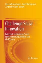 Challenge Social Innovation: Potentials for Business, Social Entrepreneurship, Welfare and Civil Society