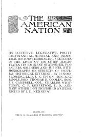 The American Nation: Its Executive, Legislative, Political, Financial, Judicial and Industrial History, Embracing Sketches of the Lives of Its Chief Magistrates, Its Eminent Statesmen, Financiers, Soldiers and Jurists, with Monographs on Subjects of Peculiar Historical Interest, Volume 2