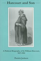 Harcourt and Son: A Political Biography of Sir William Harcourt, 1827-1904