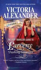 The Lady Travelers Guide to Larceny With a Dashing Stranger: Books 2-4