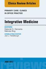Integrative Medicine  An Issue of Primary Care  Clinics in Office Practice  E Book PDF